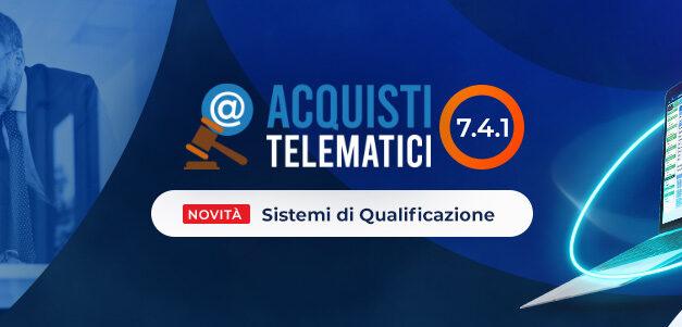 Acquisti Telematici 7.4.1: nuove funzionalità per i sistemi di qualificazione